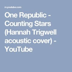 One Republic - Counting Stars (Hannah Trigwell acoustic cover) - YouTube
