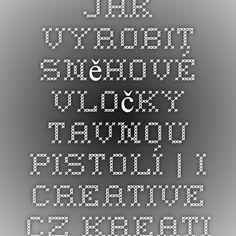 Jak vyrobit sněhové vločky tavnou pistolí | i-creative.cz - Kreativní online magazín a omalovánky k vytisknutí