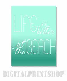 Life is better at the beach, Beach Theme, Beach decor, Digital Art Print,  Custom Printable Art, (.jpg downloadable file)
