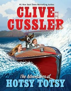 The adventures of Hotsy Totsy by Clive Cussler - Call Number:	J F CUSSLER (AR Level: 5.9)