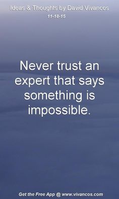 Never trust an expert that says something is impossible. [November 18th 2015] https://www.youtube.com/watch?v=TFSBBbrnHVQ