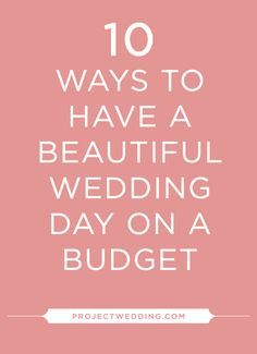 Wedding Tip: 10 Ways to have a beautiful wedding on a budget!
