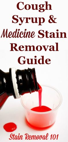 How to remove medicine stains and cough syrup spills from clothing, upholstery and carpet, with step by step instructions {on Stain Removal 101}