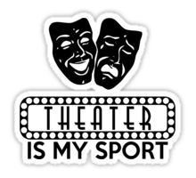 Accurate. People ask: what sports do you do? Me: sports no theatre yes!