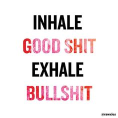 Monday motivation: Inhale good shit, exhale bullshit. #lifelessons #rawxies #quotd #quote ❤️