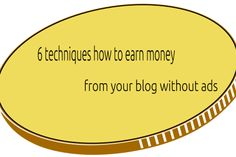 6 techniques how to earn money from your blog without ads