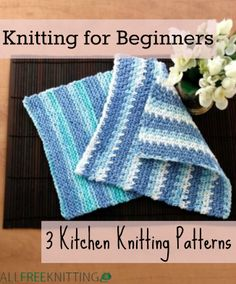 Beginning knitters can practice their skills with these 3 Kitchen Knitting Patterns.