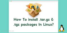 How To Install .tar.gz Or .tgz Packages In Linux