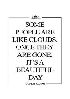 Cool Quote | Some people are like clouds. Once they are gone, it's a beautiful day.