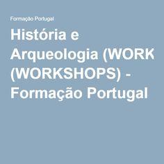 História e Arqueologia (WORKSHOPS) - Formação Portugal