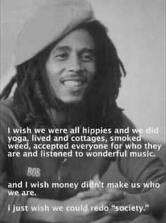 Bob marley quote (I wish so too)