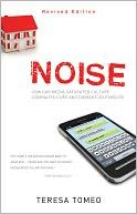 Noise: How Our Media-saturated Culture Dominates Lives and Dismantles Families