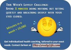 Surely you can find 5 minutes to rest your brain and body this week!   :~)