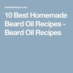 10 Best Homemade Beard Oil Recipes - Beard Oil Recipes