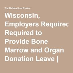 Wisconsin, Employers Required to Provide Bone Marrow and Organ Donation Leave | The National Law Review