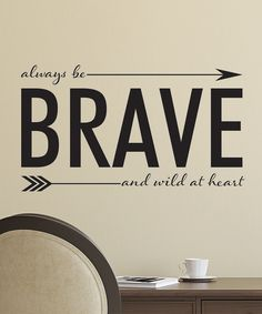 Always Be Brave. Love that this has an arrow in it, like the movie Brave :D