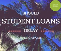 Should Student Loans Delay Buying a Home? - Narrow Bridge Finance