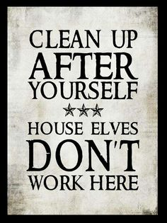 Clean Up After Yourself. House Elves Don't Work Here! Ultra One Believes in Keeping the World Green, Beautiful, and Easier to Clean. www.UltraOneClean.com