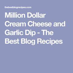 Million Dollar Cream Cheese and Garlic Dip - The Best Blog Recipes