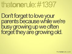 When we're young it's all about friends, as we grow up you realize how much your family matters :)
