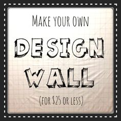 How to make your own Design Wall! - this is the way i want to do - except i have heard a tablecloth from the dollar store works well too!