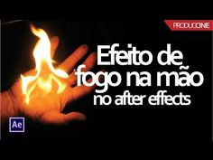 Como fazer o efeito Fogo na sua mão - After Effects | Produccine - YouTube After Effects, Foto E Video, Youtube, Videos, Fire, Side Effects, Youtubers, Youtube Movies