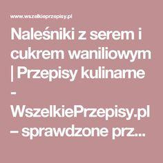 Naleśniki z serem i cukrem waniliowym | Przepisy kulinarne - WszelkiePrzepisy.pl – sprawdzone przepisy ze zdjęciami