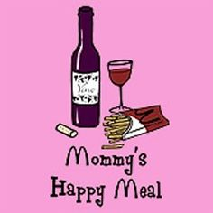 Mommy's Happy Meal. Wine and McDonald's fries. Sounds like dinner to me!