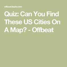 Quiz: Can You Find These US Cities On A Map? - Offbeat