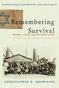 Remembering Survival: Inside a Nazi Slave-Labor Camp, by Christopher R. Browning. Published by W. W. Norton & Company.