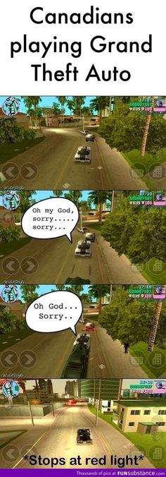 Canadians playing Grand Theft Auto, Even in a fictitious land we are polite. It is our creed: Video Game Meme, #geek #gaming #gamermeme #gamerproblems