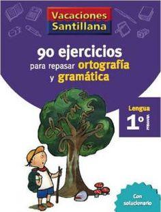 90 Ejercicios para Repasar Ortografía y Gramática 1 Primaria - Vacaciones - santillana.es