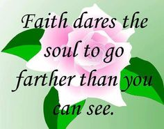 Hebrews 11: 1  -  Faith is being sure of what we hope for and certain of what we do not see.