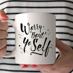 Ceramic Quote Coffee & Tea Mug - Worry 'Bout Yo Self