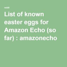 List of known easter eggs for Amazon Echo (so far) : amazonecho