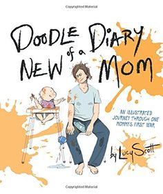 Doodle Diary of a New Mom: An Illustrated Journey Through One Mommy's First Year by Lucy Scott