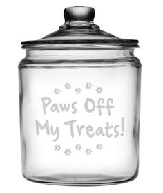 Paws Off My Treats! Treat Jar Paws Off My Treats! This adorable pet treat jar is perfect for your furry friends snacks. This large treat jar is a generous half gallon (64 oz), large enough to store pl
