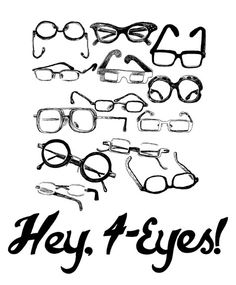 Saying I have four eyes just says I see better than you can...