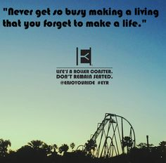 """""""Never get so busy making a living  that you forget to make a life.""""  Life's a roller coaster. Don't remain seated. @ENJOYOURIDE #EYR www.looseleafbrands.com"""