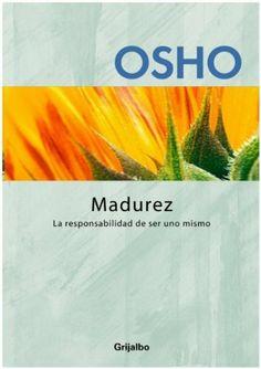 Madurez: La responsabilidad de ser uno mismo (Autoayuda Y Superacion) (Spanish Edition) by Osho Osho. $7.76. Publisher: GRIJALBO; Tra edition (January 14, 2011). 176 pages