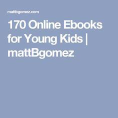 170 Online Ebooks for Young Kids | mattBgomez