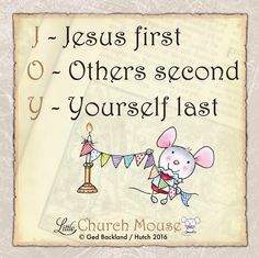 J - Jesus first O - Others second Y - Yourself last Little Church Mouse