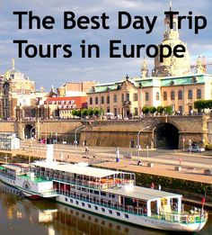 The Best Day Trip Tours in Europe