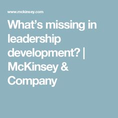 What's missing in leadership development? | McKinsey & Company