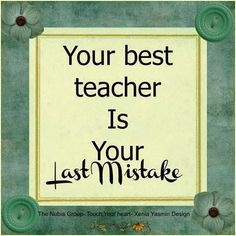 Best Teacher--Never follow another persons path. Make your own trail and find out how you can actually celebrate your mistakes. This happens when we see the insights gained by making them. We can list our mistakes with delight when we realize….  See my book, Letting Go Of All Illusions: The End of Shame, Guilt and Remorse, on my website for download now. www.thedivineiswithinus.com See the Store there and check it out. You'll never be ashamed again.