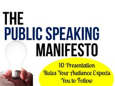 Public speaking manifesto - 10 public speaking rules your audience expects you to follow by Akash Karia via slideshare #publicspeaking