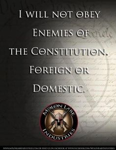 I will not obey enemies of The Constitution, foreign or obama.....j.......LOVE THIS ONE