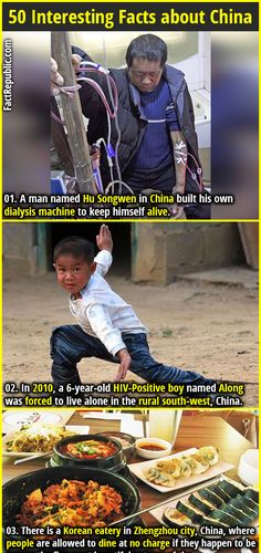 1. A man named Hu Songwen in China built his own dialysis machine to keep himself alive. 2. In 2010, a 6-year-old HIV-Positive boy named Along was forced to live alone in the rural south-west, China.