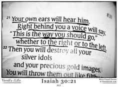 Isaiah 30:21....this verse helped me make a very important decision today & a weight has been lifted!:)