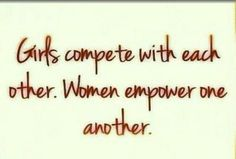 Girls compete w each. Women empower one another. Thanks Judy.